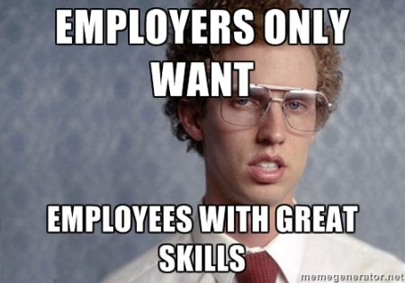 Napolean Dynamite says that employers only want great skills